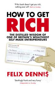 How To Get Rich-felix Dennis | Books & Games for sale in Nairobi, Nairobi Central